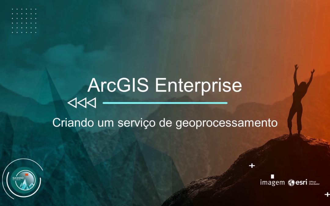 ArcGIS Enterprise – Criando um Serviço de Geoprocessamento